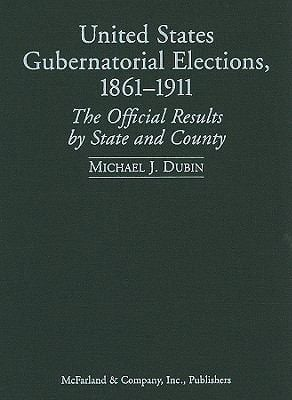 United States Gubernatorial Elections, 1861-1911: The Official Results by State and County
