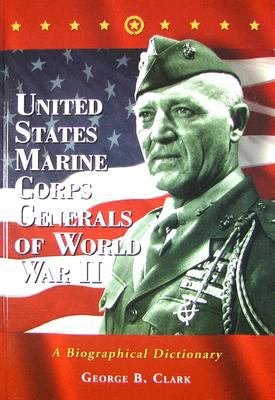 United States Marine Corps Generals of World War II: A Biographical Dictionary 9780786432035