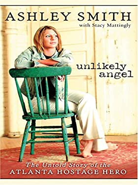 Unlikely Angel: The Untold Story of the Atlanta Hostage Hero 9780786283286