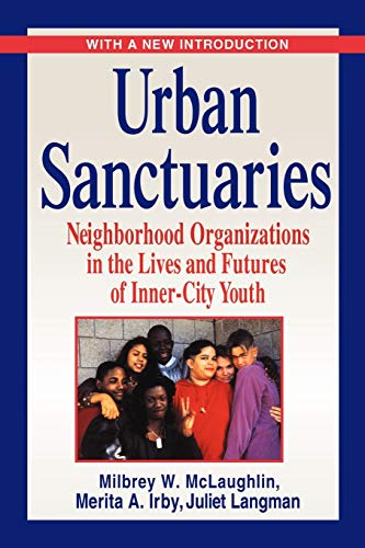 Urban Sanctuaries: Neighborhood Organizations in the Lives and Futures of Inner-City Youth 9780787959418