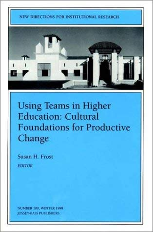Using Teams in Higher Education: Cultural Foundations for Productive Change: New Directions for Institutional Research 9780787914158