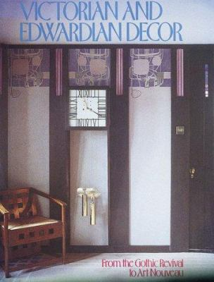 Victorian and Edwardian Decor: From the Gothic Revivial to Art Nouveau 9780789204462