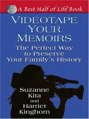 Videotape Your Memoirs: The Perfect Way to Preserve Your Family's History 9780786278657