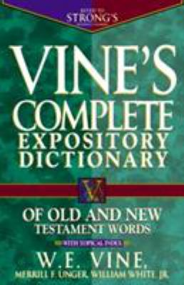 Vine's Complete Expository Dictionary of Old and New Testament Words: With Topical Index 9780785211600