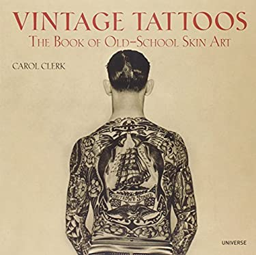 Vintage Tattoos: The Book of Old-School Skin Art 9780789318244