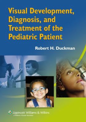 Visual Development, Diagnosis, and Treatment of the Pediatric Patient 9780781752886