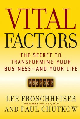 Vital Factors: The Secret to Transforming Your Business - And Your Life 9780787984472