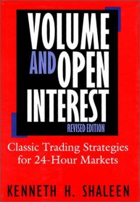 Volume and Open Interest: Classic Trading Strategies for 24-Hour Markets, Revised Ed. 9780786309887