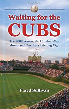 Waiting for the Cubs: The 2008 Season, the Hundred-Year Slump and One Fans Lifelong Vigil 9780786449026