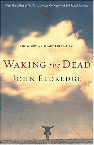 Waking the Dead: The Glory of a Heart Fully Alive 9780785265535