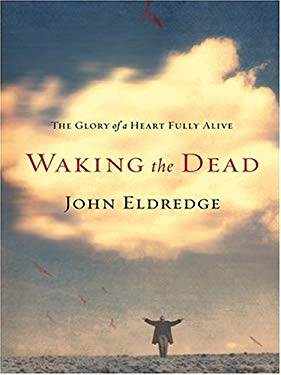 Waking the Dead: The Glory of a Heart Fully Alive 9780786270965