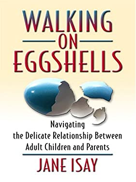 Walking on Eggshells: Navigating the Delicate Relationship Between Adult Children and Their Parents 9780786296637