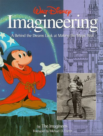Walt Disney Imagineering: A Behind the Dreams Look at Making the Magic Real 9780786883721