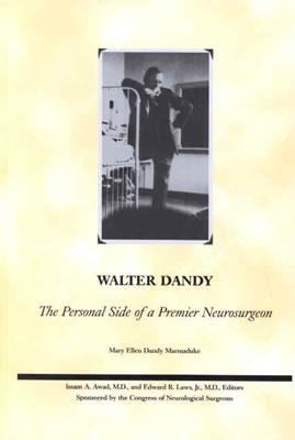Walter Dandy: The Personal Side of a Premier Neurosurgeon 9780781742375