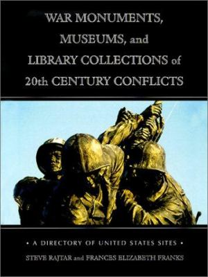 War Monuments, Museums and Library Collections of 20th Century Conflicts: A Directory of United States Sites 9780786412310