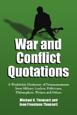 War and Conflict Quotations: A Worldwide Dictionary of Pronouncements from Military Leaders, Politicians, Philosophers, Writers and Others 9780786437740