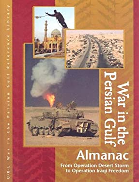 War in the Persian Gulf Almanac: From Operation Desert Storm to Operation Iraqi Freedom 9780787665630