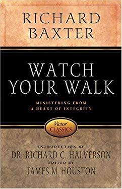 Watch Your Walk: Ministering from a Heart of Integrity 9780781441735