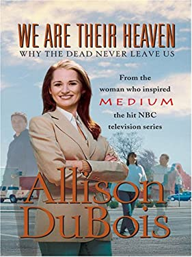 We Are Their Heaven: Why the Dead Never Leave Us 9780786289998