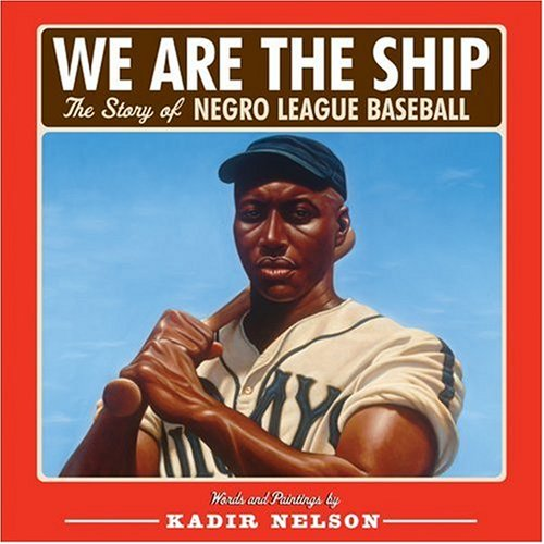 We Are the Ship: The Story of Negro League Baseball 9780786808328