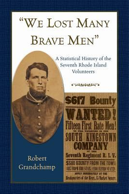 We Lost Many Brave Men a Statistical History of the Seventh Rhode Island Volunteers