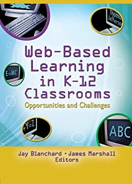 Web-Based Learning in K-12 Classrooms: Opportunites and Challenges 9780789024930