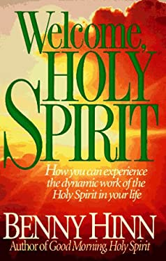 Welcome, Holy Spirit: How You Can Experience the Dynamic Work of the Holy Spirit in Your Life 9780785279822