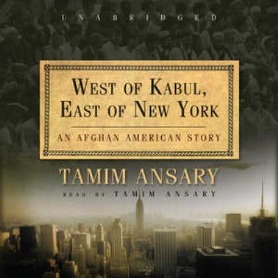 West of Kabul, East of New York: An Afghan American History