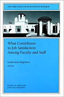What Contributes to Job Satisfaction Among Faculty and Staff: New Directions for Institutional Research 9780787954383