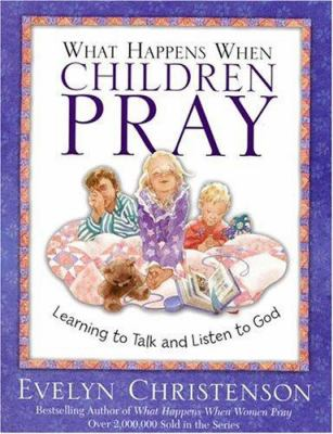 What Happens When Children Pray: Learning to Talk and Listen to God