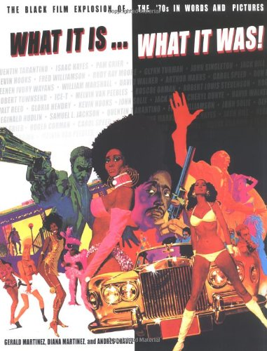What It Is, What It Was: The Black Film Explosion of the 70's in Words and Pictures 9780786883776