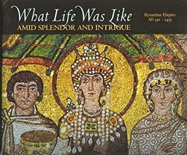What Life Was Like Amid Splendor and Intrigue: Byzantine Empire, Ad 330-1453 9780783554570