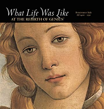 What Life Was Like at the Rebirth of Genius: Renaissance Italy, Ad 1400-1550 9780783554617