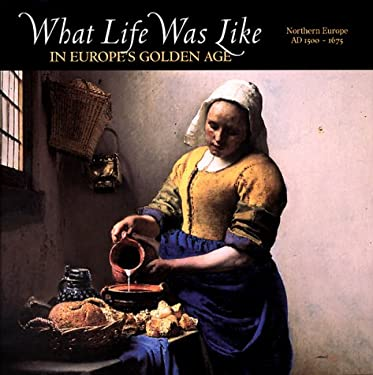 What Life Was Like in Europe's Golden Age: Northern Europe, Ad 1500-1675 9780783554648