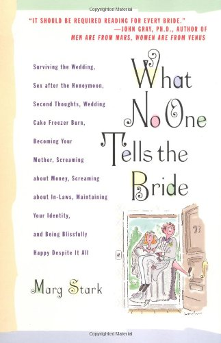 What No One Tells the Bride: Surviving the Wedding, Sex After the Honeymoon, Second Thoughts, Wedding Cake Freezer Burn, Becoming Your Mother, Scre 9780786882625