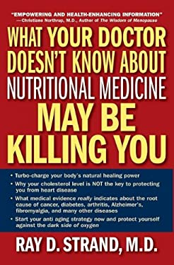 What Your Doctor Doesn't Know about Nutritional Medicine May Be Killing You 9780785288831
