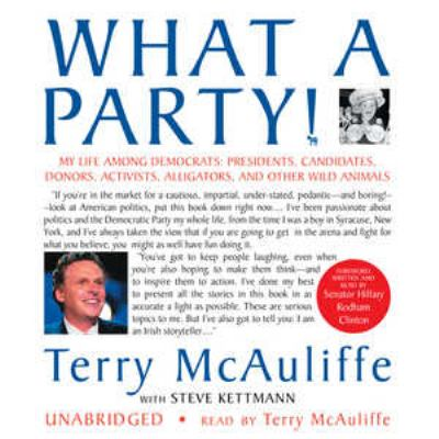 What a Party!: My Life Among Democrats: Presidents, Candidates, Donors, Activists, Alligators, and Other Wild Animals 9780786162482