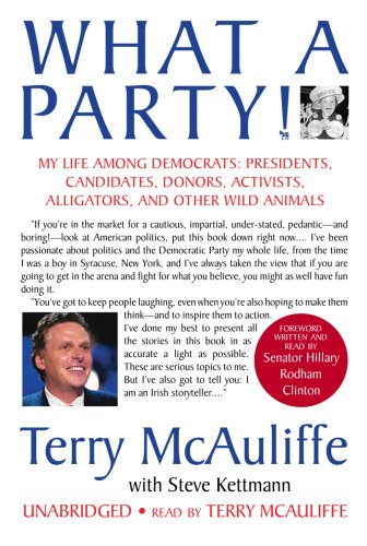 What a Party!: My Life Among Democrats: Presidents, Candidates, Donors, Activists, Alligators and Other Wild Animals 9780786162796
