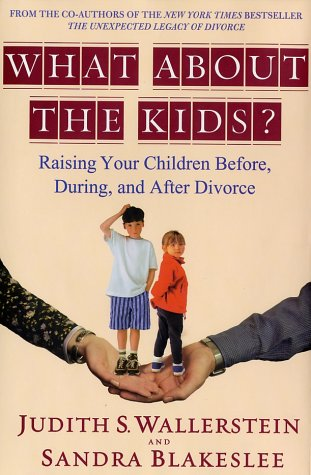 What about the Kids?: Raising Your Children Before, During, and After Divorce 9780786868650