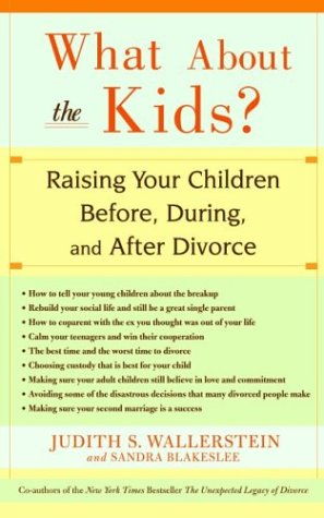 What about the Kids?: Raising Your Children Before, During, and After Divorce 9780786887514
