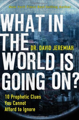What in the World Is Going On?: 10 Prophetic Clues You Cannot Afford to Ignore 9780785228875