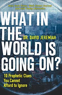 What in the World Is Going On?: 10 Prophetic Clues You Cannot Afford to Ignore 9780785231172