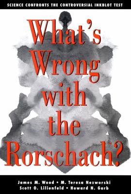 What's Wrong with the Rorschach?: Science Confronts the Controversial Inkblot Test 9780787960568