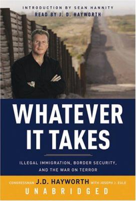 Whatever It Takes: Illegal Immigration, Border Security, and the War on Terror 9780786145317