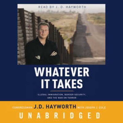 Whatever It Takes: Illegal Immigration, Border Security, and the War on Terror 9780786171477