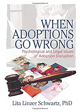 When Adoptions Go Wrong: Psychological and Legal Issues of Adoption Disruption 9780789031822