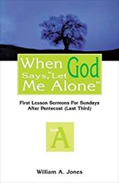 "When God Says, ""Let Me Alone"": First Lesson Sermons for Sundays After Pentecost - Jones, William A."
