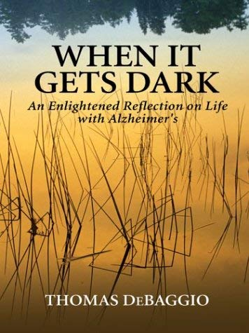 When It Gets Dark: An Enlightened Reflection on Life with Alzheimer's 9780786260041