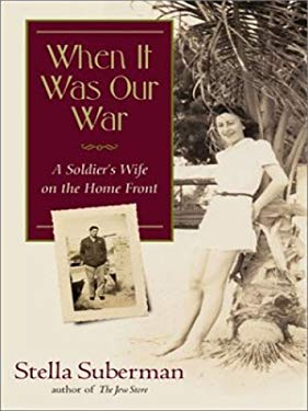 When It Was Our War: A Soldier's Wife in World War II 9780786258987