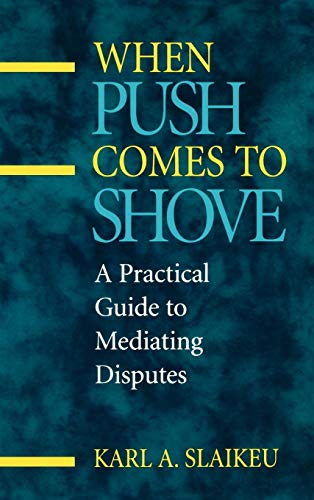 When Push Comes to Shove: A Practical Guide to Mediating Disputes 9780787901615